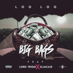 Loo Loo - Big Bags ft. Slimcase & Lord Trigg